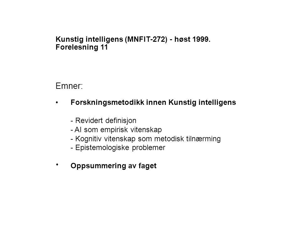 Kunstig intelligens - revidert definisjon: Kunstig intelligens er studiet av underliggende mekanismer for intelligent adferd, gjennom konstruksjon og testing av (datamaskin)systemer som realiserer slike mekanismer.