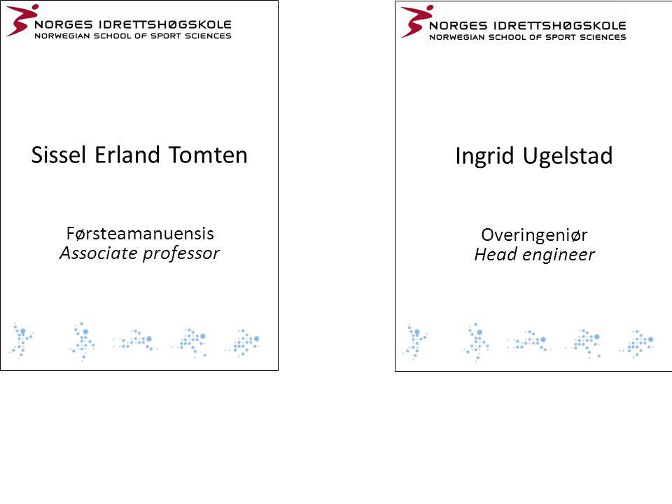 Sissel Erland Tomten Førsteamanuensis Associate professor Ingrid Ugelstad Overingeniør Head engineer
