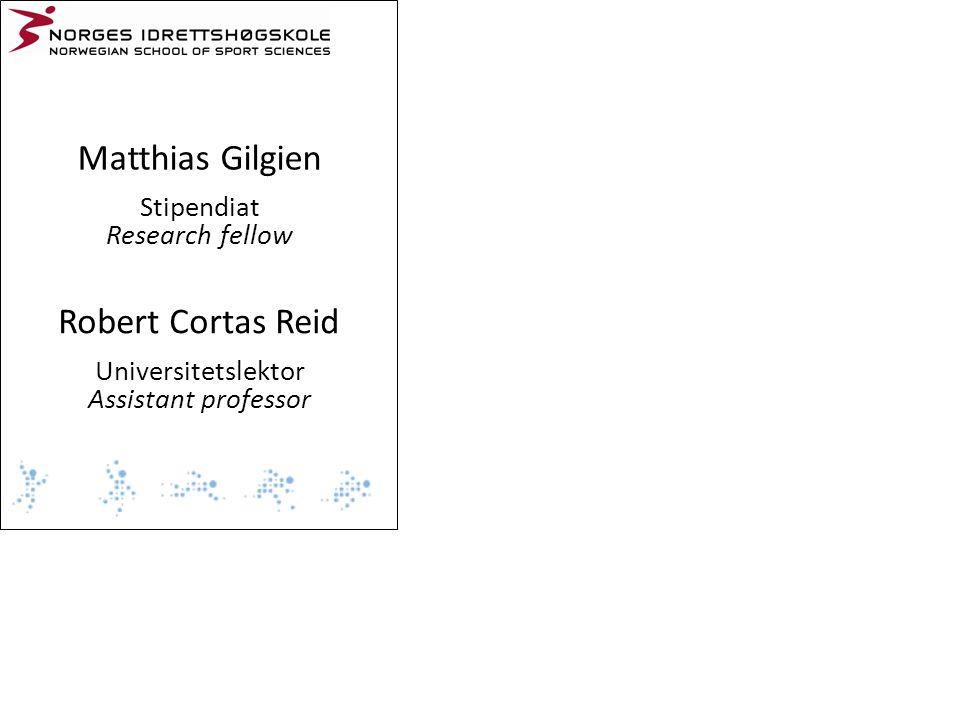 Matthias Gilgien Stipendiat Research fellow Robert Cortas Reid Universitetslektor Assistant professor
