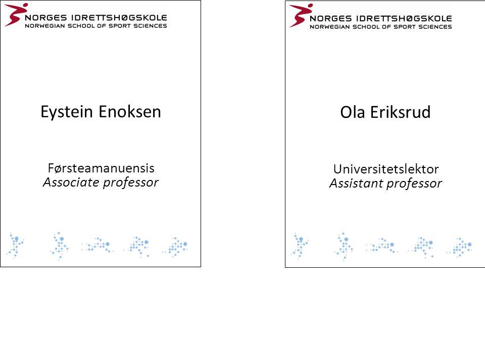 Eystein Enoksen Førsteamanuensis Associate professor Ola Eriksrud Universitetslektor Assistant professor