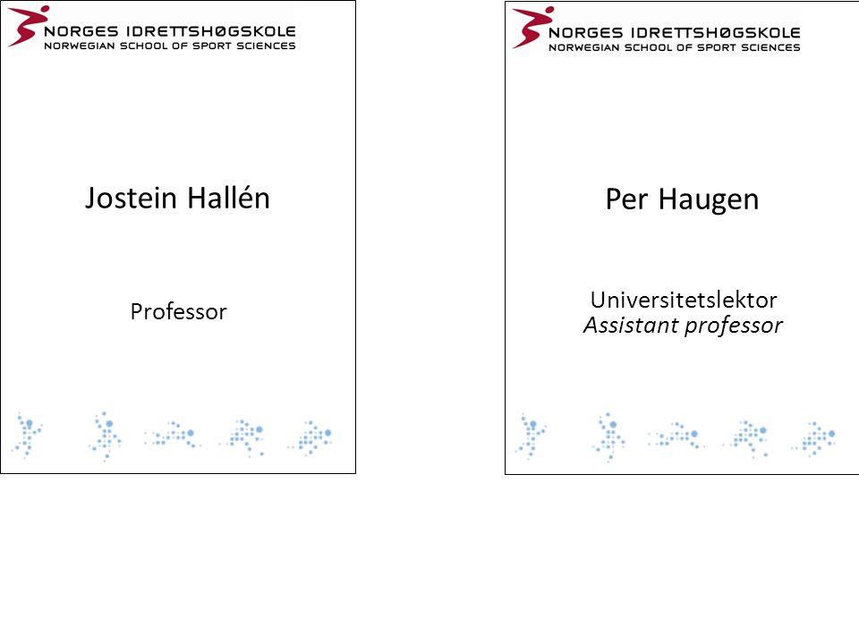 Jostein Hallén Professor Per Haugen Universitetslektor Assistant professor