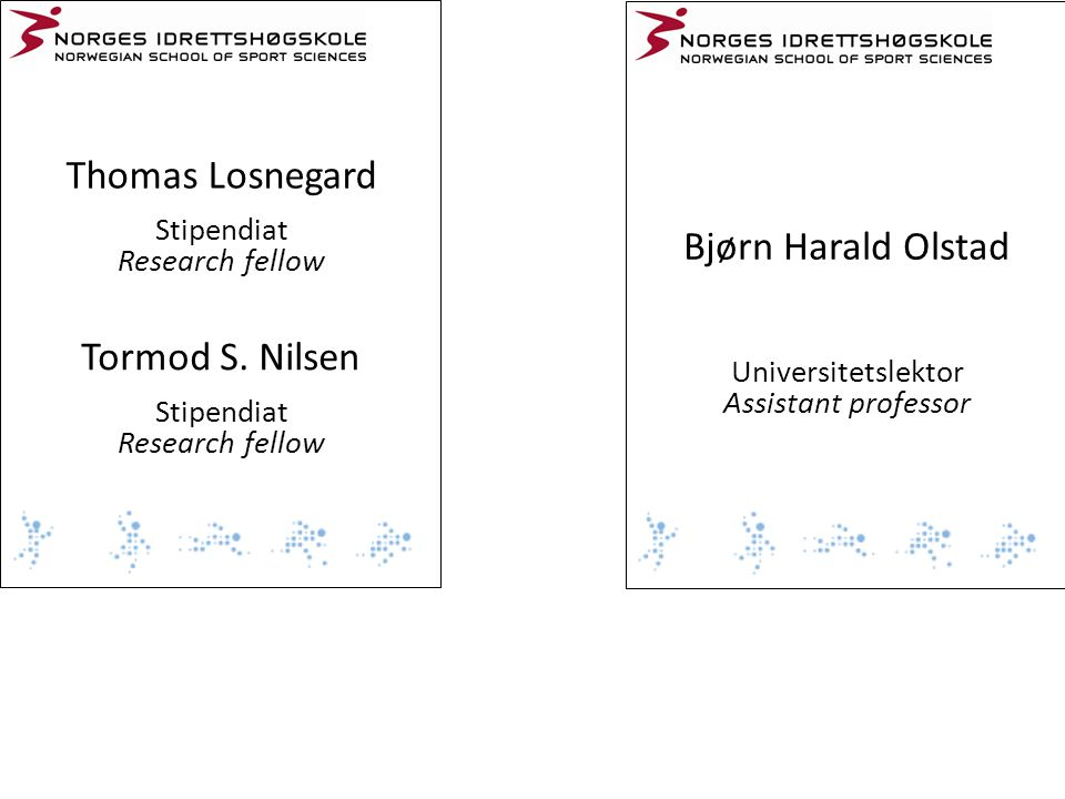 Thomas Losnegard Stipendiat Research fellow Bjørn Harald Olstad Universitetslektor Assistant professor Tormod S. Nilsen Stipendiat Research fellow