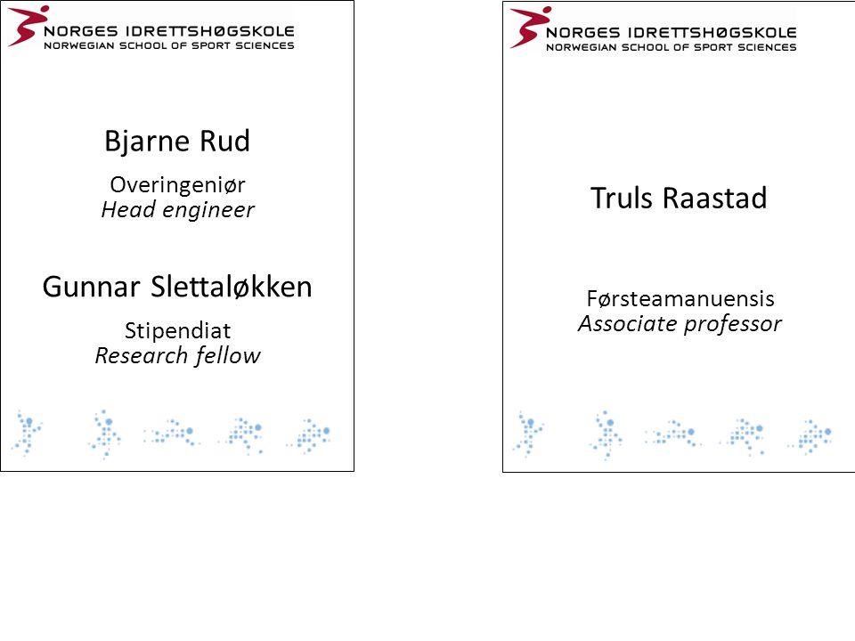 Truls Raastad Førsteamanuensis Associate professor Bjarne Rud Overingeniør Head engineer Gunnar Slettaløkken Stipendiat Research fellow
