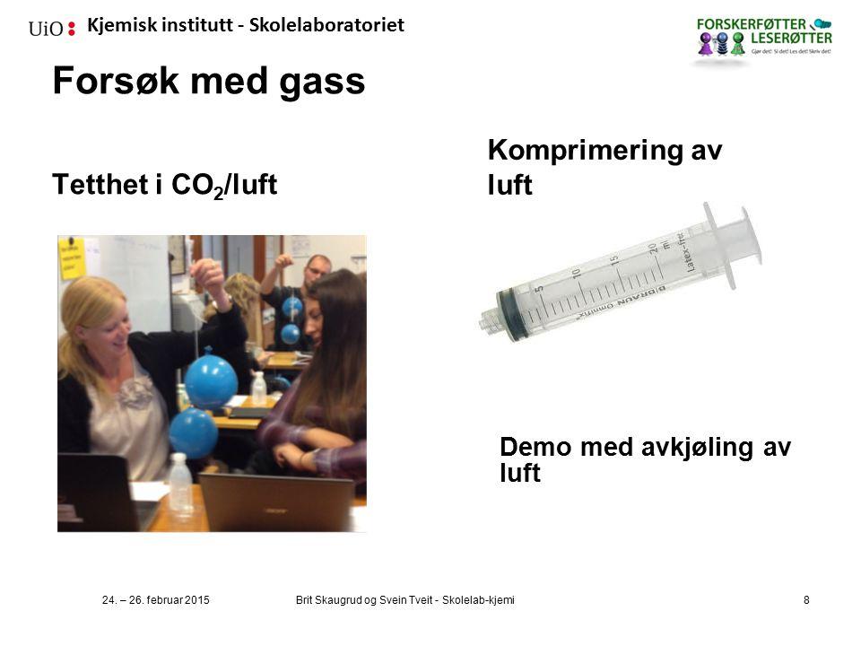 Kjemisk institutt - Skolelaboratoriet Forsøk med gass Tetthet i CO 2 /luft Komprimering av luft 24.