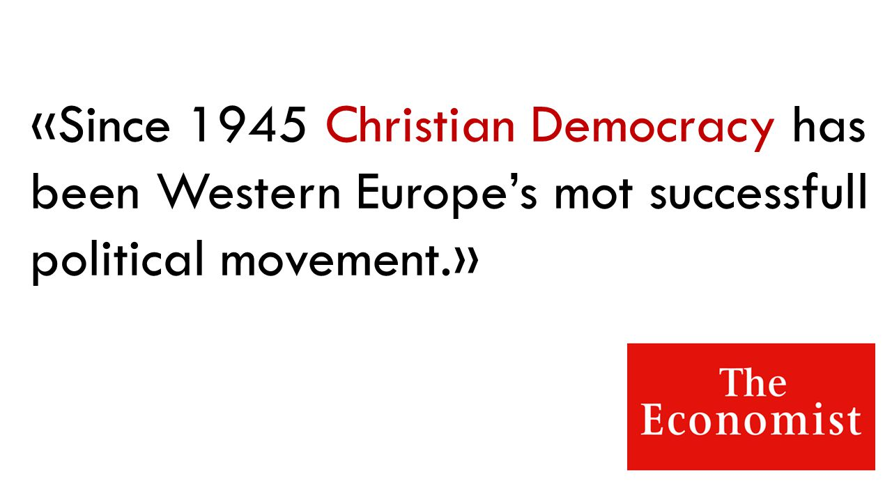 «Since 1945 Christian Democracy has been Western Europe's mot successfull political movement.»