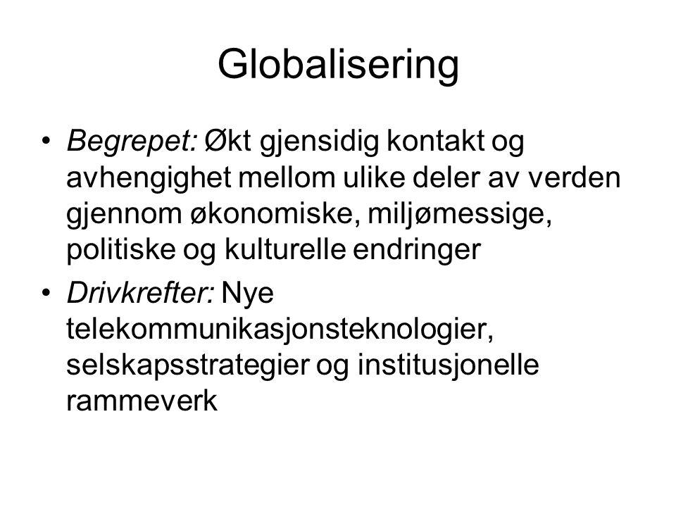 Globalisering Begrepet: Økt gjensidig kontakt og avhengighet mellom ulike deler av verden gjennom økonomiske, miljømessige, politiske og kulturelle en
