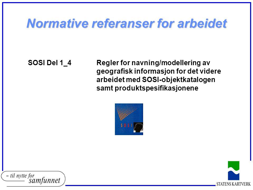 SOSI Del 1_4Regler for navning/modellering av geografisk informasjon for det videre arbeidet med SOSI-objektkatalogen samt produktspesifikasjonene Normative referanser for arbeidet