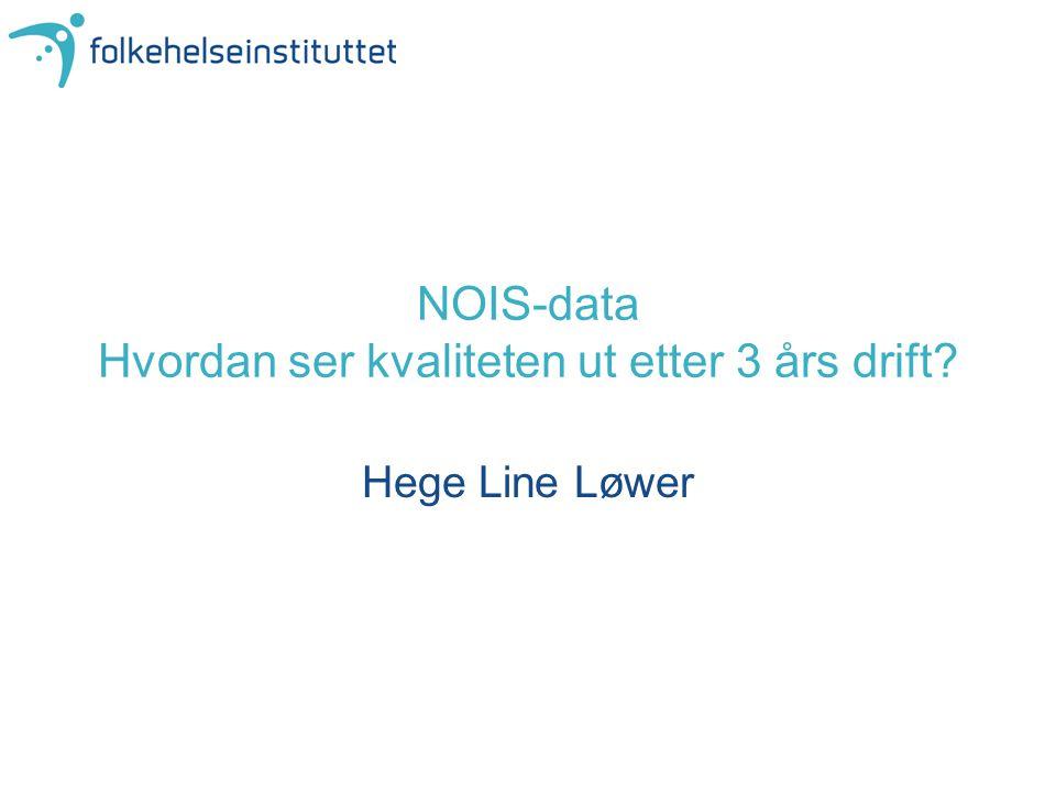 Hege Line Løwer NOIS-data Hvordan ser kvaliteten ut etter 3 års drift?