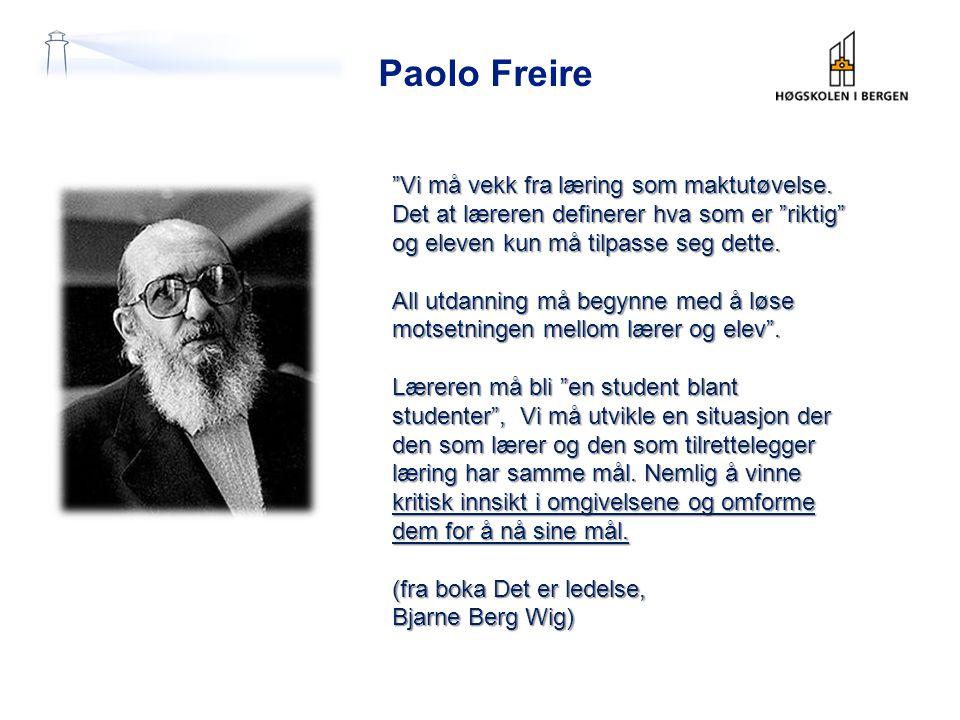 """Paolo Freire """"Vi må vekk fra læring som maktutøvelse. Det at læreren definerer hva som er """"riktig"""" og eleven kun må tilpasse seg dette. All utdanning"""
