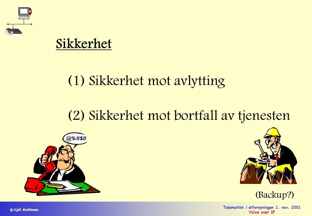 © Kjell Mathiesen Telematikk i elforsyningen 1. nov. 2001 Voice over IP Sikkerhet (1) Sikkerhet mot avlytting (2) Sikkerhet mot bortfall av tjenesten