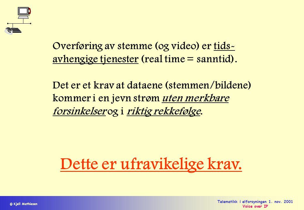 © Kjell Mathiesen Telematikk i elforsyningen 1. nov. 2001 Voice over IP Overføring av stemme (og video) er tids- avhengige tjenester (real time = sann