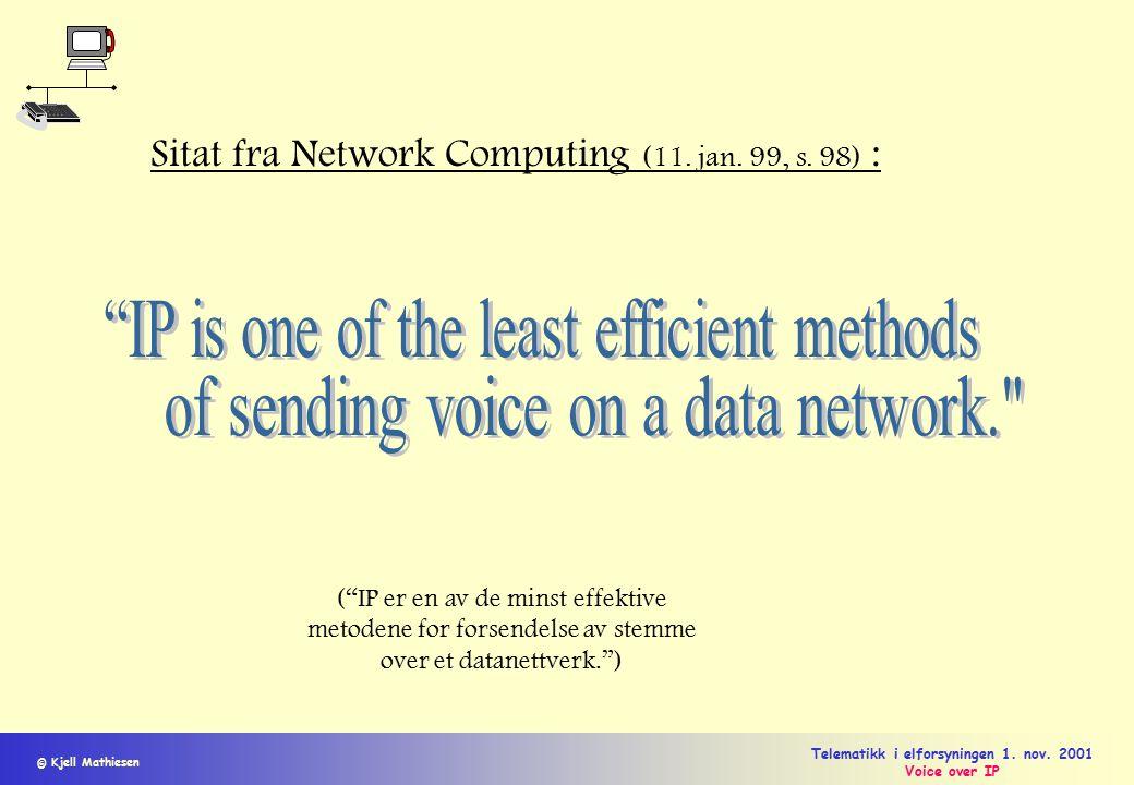 """© Kjell Mathiesen Telematikk i elforsyningen 1. nov. 2001 Voice over IP Sitat fra Network Computing (11. jan. 99, s. 98) : (""""IP er en av de minst effe"""