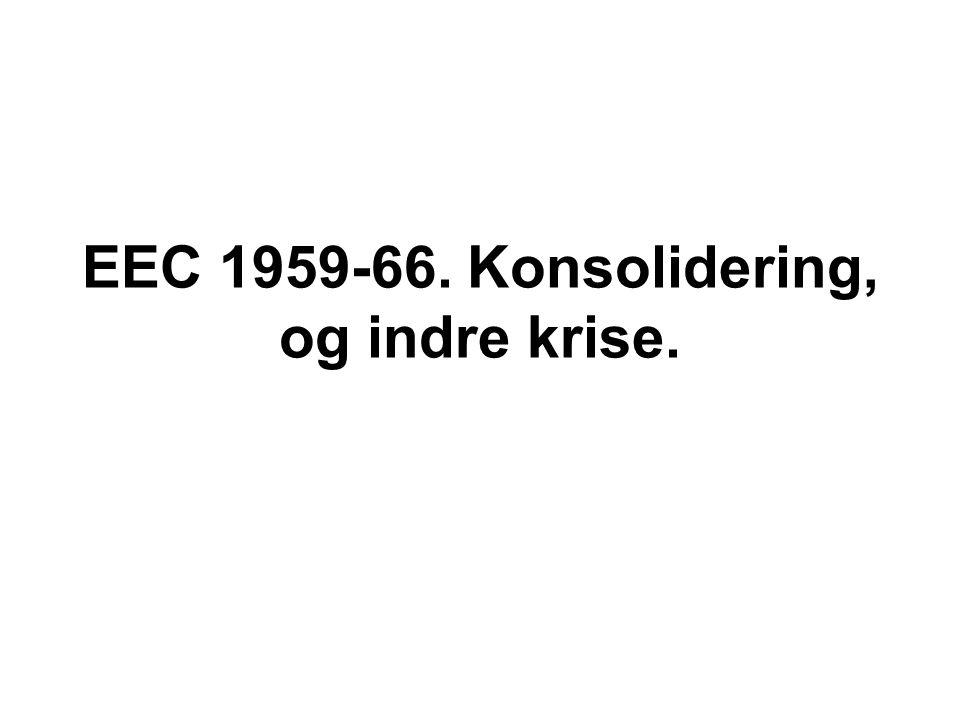 EEC 1959-66. Konsolidering, og indre krise.