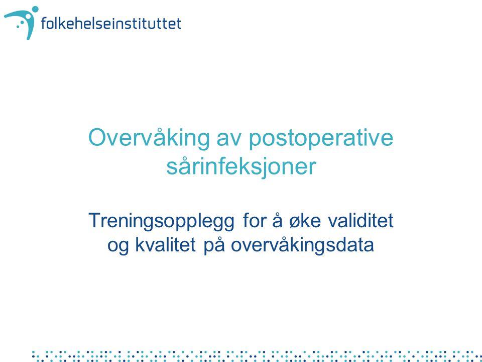 Overvåking av postoperative sårinfeksjoner Treningsopplegg for å øke validitet og kvalitet på overvåkingsdata