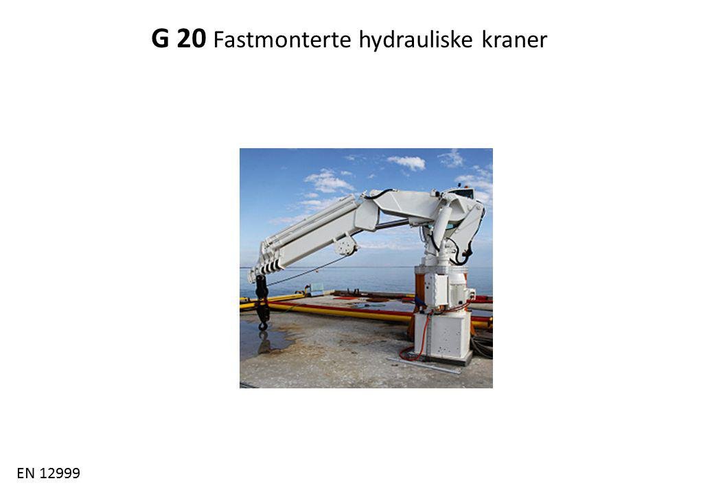 Fagforum 4.3.2014 G 20 Fastmonterte hydrauliske kraner EN 12999