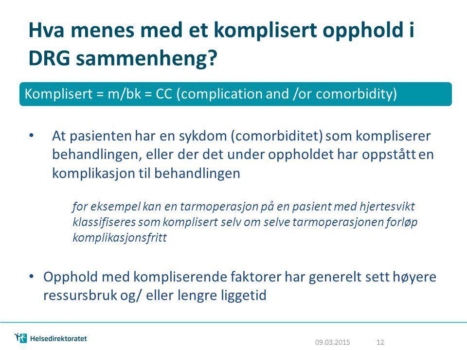 Hva menes med et komplisert opphold i DRG sammenheng? Komplisert = m/bk = CC (complication and /or comorbidity) At pasienten har en sykdom (comorbidit
