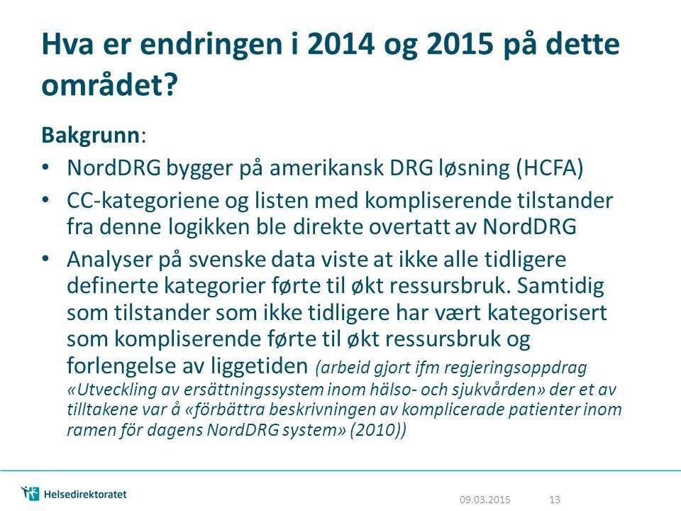 Hva er endringen i 2014 og 2015 på dette området? Bakgrunn: NordDRG bygger på amerikansk DRG løsning (HCFA) CC-kategoriene og listen med kompliserende