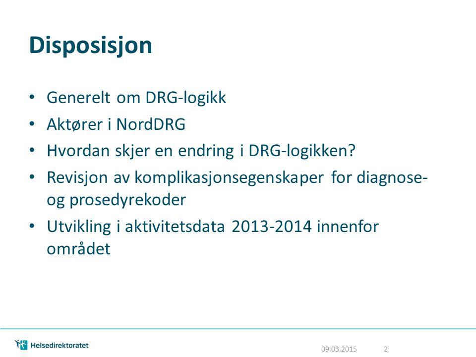 DRG - Diagnose Relaterte Grupper 19 500 diagnosekoder 7 500 prosedyrer Ca 860 DRG`er 09.03.2015 3