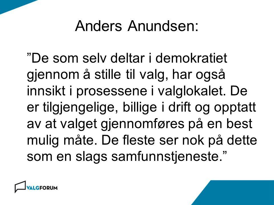 """Anders Anundsen: """"De som selv deltar i demokratiet gjennom å stille til valg, har også innsikt i prosessene i valglokalet. De er tilgjengelige, billig"""