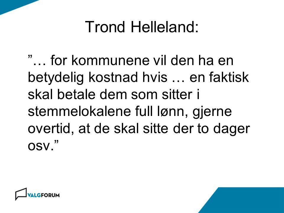 """Trond Helleland: """"… for kommunene vil den ha en betydelig kostnad hvis … en faktisk skal betale dem som sitter i stemmelokalene full lønn, gjerne over"""