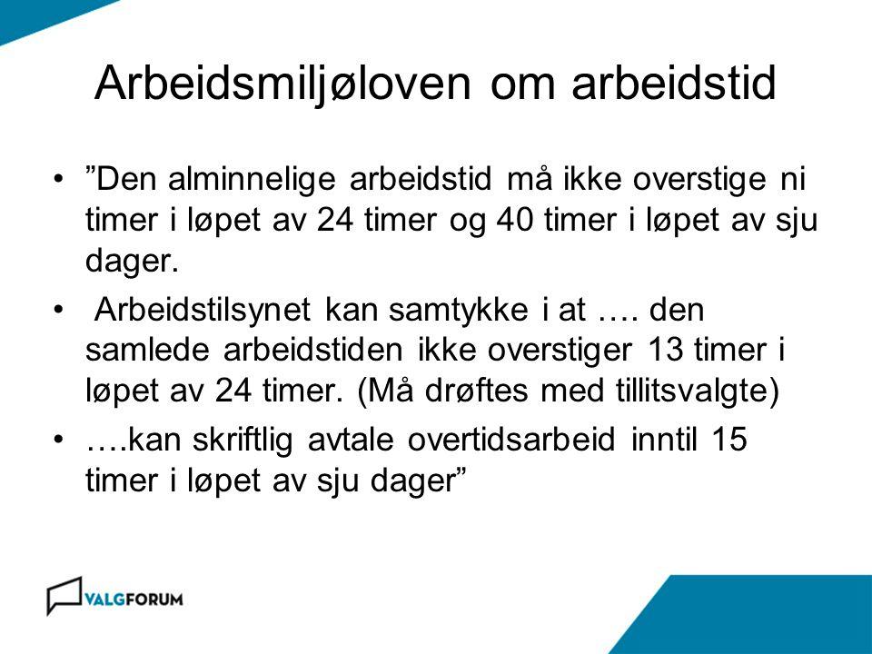 """Arbeidsmiljøloven om arbeidstid """"Den alminnelige arbeidstid må ikke overstige ni timer i løpet av 24 timer og 40 timer i løpet av sju dager. Arbeidsti"""