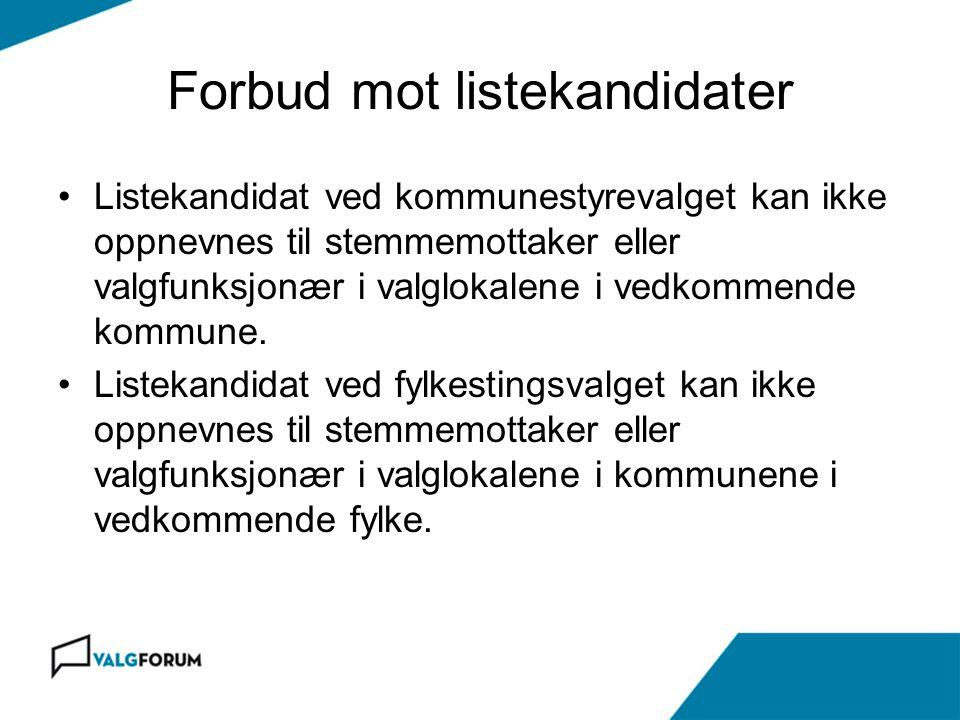 Forbud mot listekandidater Listekandidat ved kommunestyrevalget kan ikke oppnevnes til stemmemottaker eller valgfunksjonær i valglokalene i vedkommend