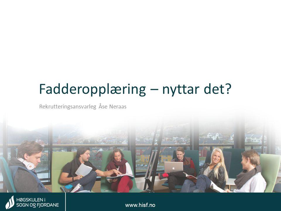 Tom Rune Kongelf www.hisf.no Fadderopplæring – nyttar det? Rekrutteringsansvarleg Åse Neraas