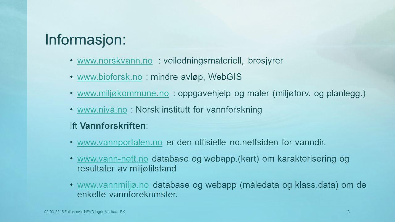 Informasjon: www.norskvann.no : veiledningsmateriell, brosjyrerwww.norskvann.no www.bioforsk.no : mindre avløp, WebGISwww.bioforsk.no www.miljøkommune