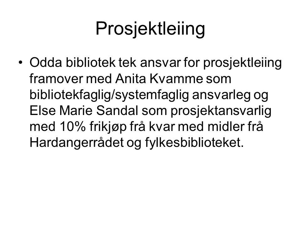 Prosjektleiing Odda bibliotek tek ansvar for prosjektleiing framover med Anita Kvamme som bibliotekfaglig/systemfaglig ansvarleg og Else Marie Sandal som prosjektansvarlig med 10% frikjøp frå kvar med midler frå Hardangerrådet og fylkesbiblioteket.