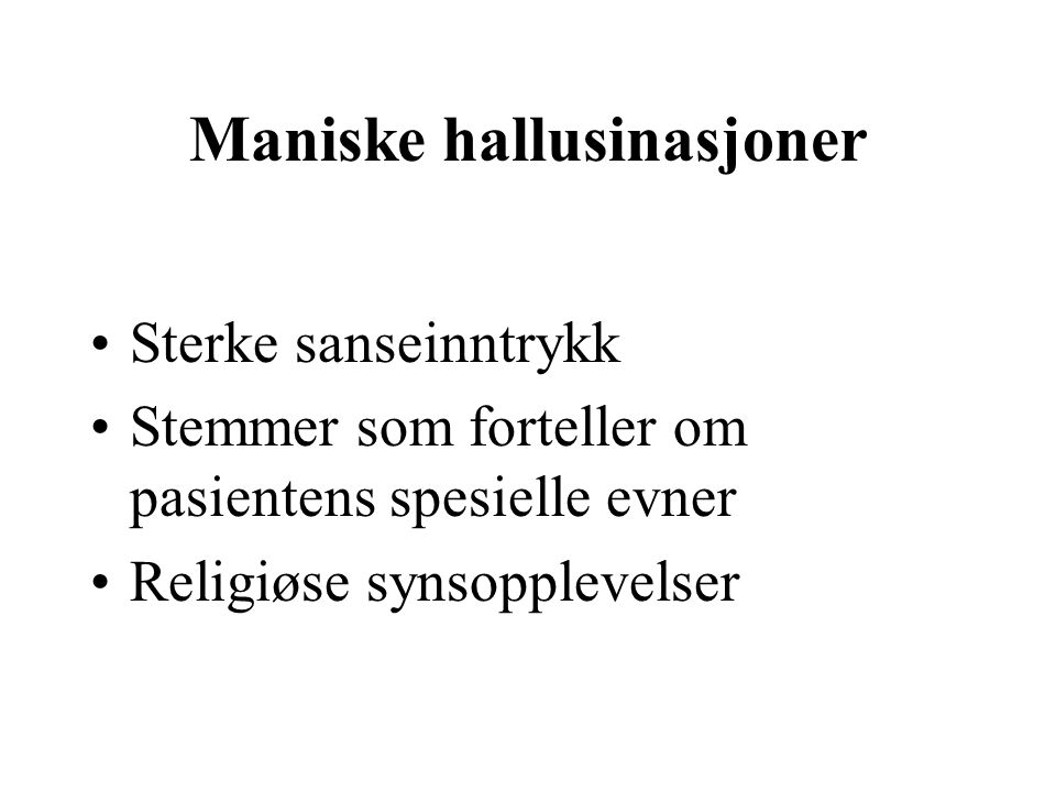 Maniske hallusinasjoner Sterke sanseinntrykk Stemmer som forteller om pasientens spesielle evner Religiøse synsopplevelser