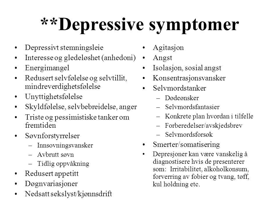 **Depressive symptomer Depressivt stemningsleie Interesse og gledeløshet (anhedoni) Energimangel Redusert selvfølelse og selvtillit, mindreverdighetsf