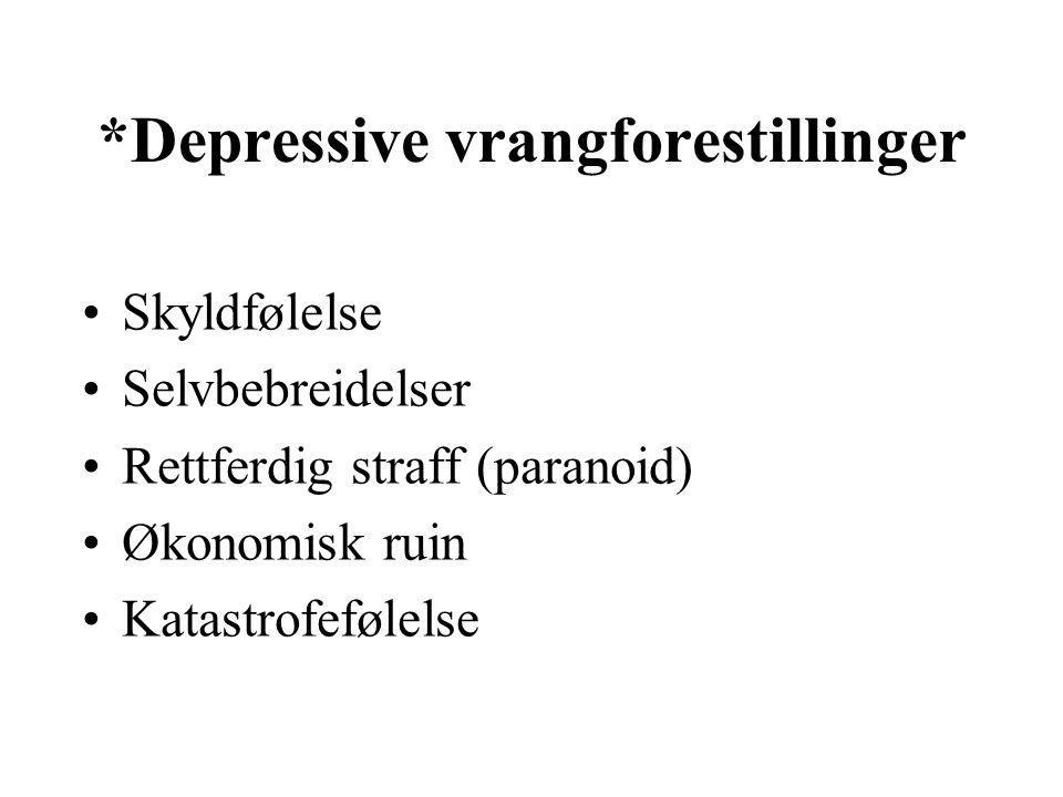 *Depressive vrangforestillinger Skyldfølelse Selvbebreidelser Rettferdig straff (paranoid) Økonomisk ruin Katastrofefølelse