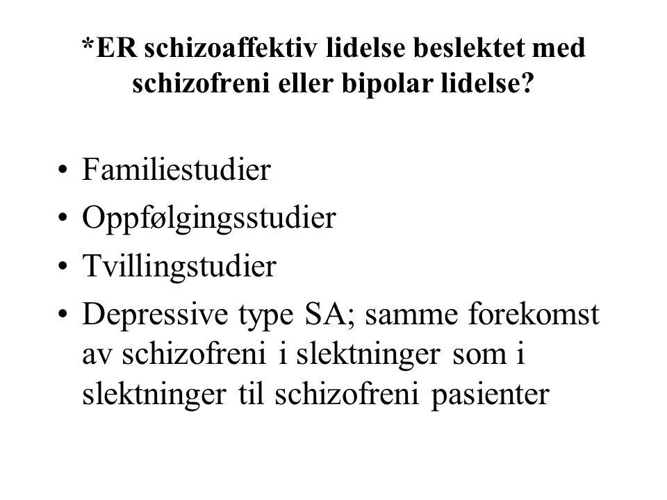 *ER schizoaffektiv lidelse beslektet med schizofreni eller bipolar lidelse? Familiestudier Oppfølgingsstudier Tvillingstudier Depressive type SA; samm