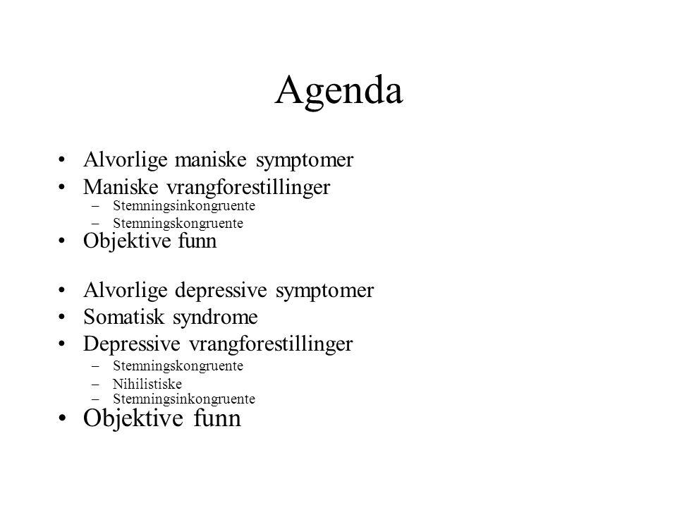 Agenda Alvorlige maniske symptomer Maniske vrangforestillinger –Stemningsinkongruente –Stemningskongruente Objektive funn Alvorlige depressive symptom