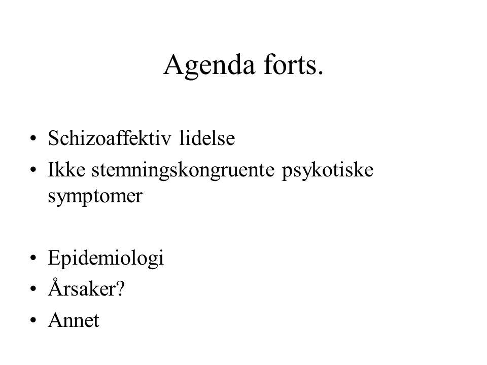 Agenda forts. Schizoaffektiv lidelse Ikke stemningskongruente psykotiske symptomer Epidemiologi Årsaker? Annet