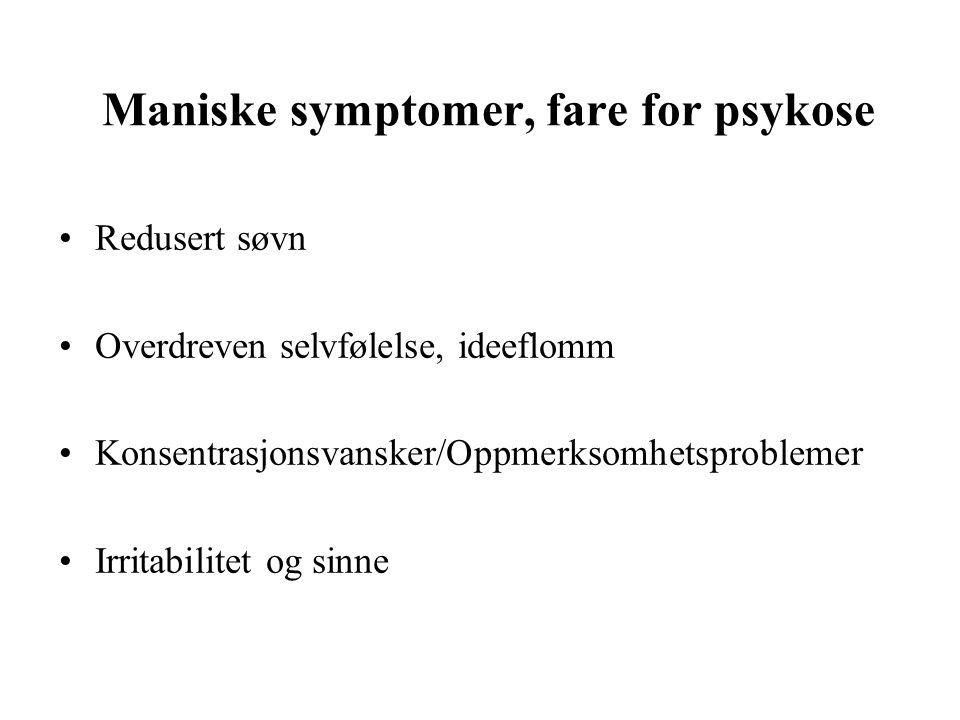 Maniske symptomer, fare for psykose Redusert søvn Overdreven selvfølelse, ideeflomm Konsentrasjonsvansker/Oppmerksomhetsproblemer Irritabilitet og sin