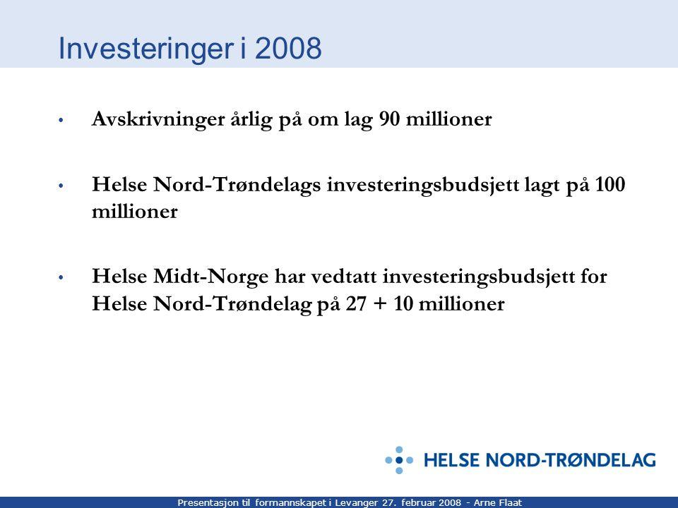 Presentasjon til formannskapet i Levanger 27. februar 2008 - Arne Flaat Investeringer i 2008 Avskrivninger årlig på om lag 90 millioner Helse Nord-Trø
