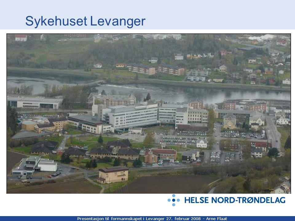 Presentasjon til formannskapet i Levanger 27. februar 2008 - Arne Flaat Sykehuset Levanger