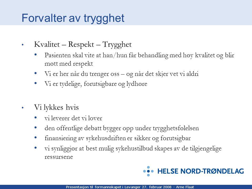 Presentasjon til formannskapet i Levanger 27. februar 2008 - Arne Flaat Forvalter av trygghet Kvalitet – Respekt – Trygghet Pasienten skal vite at han