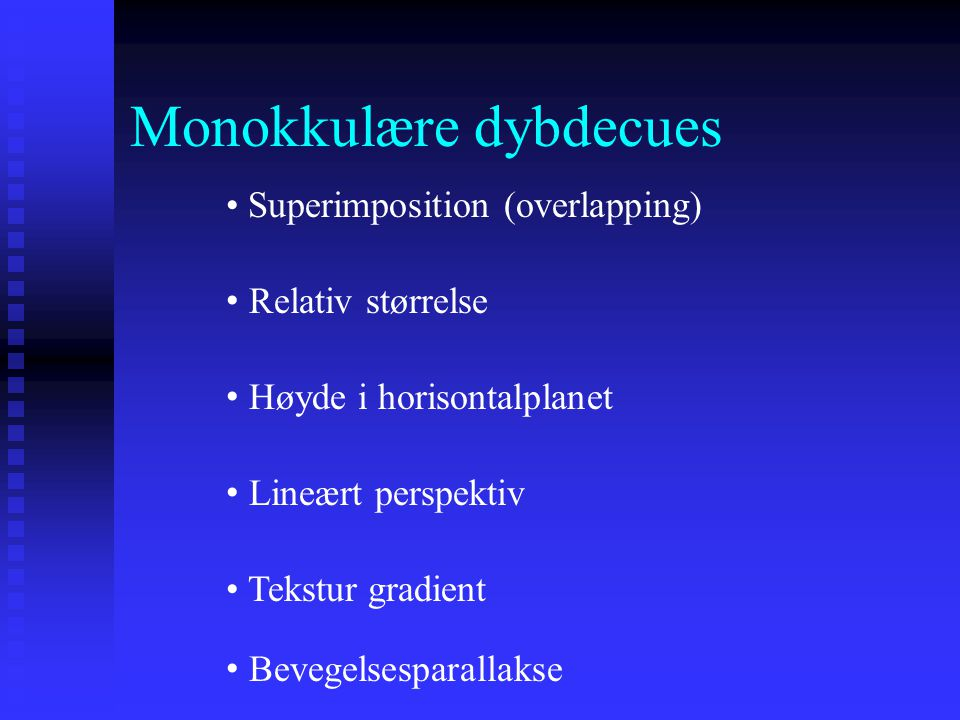 To hovedtyper av dybdecues Monokkulære Monokkulære Kan representeres i 2- D og observes med ett øye Kan representeres i 2- D og observes med ett øye l