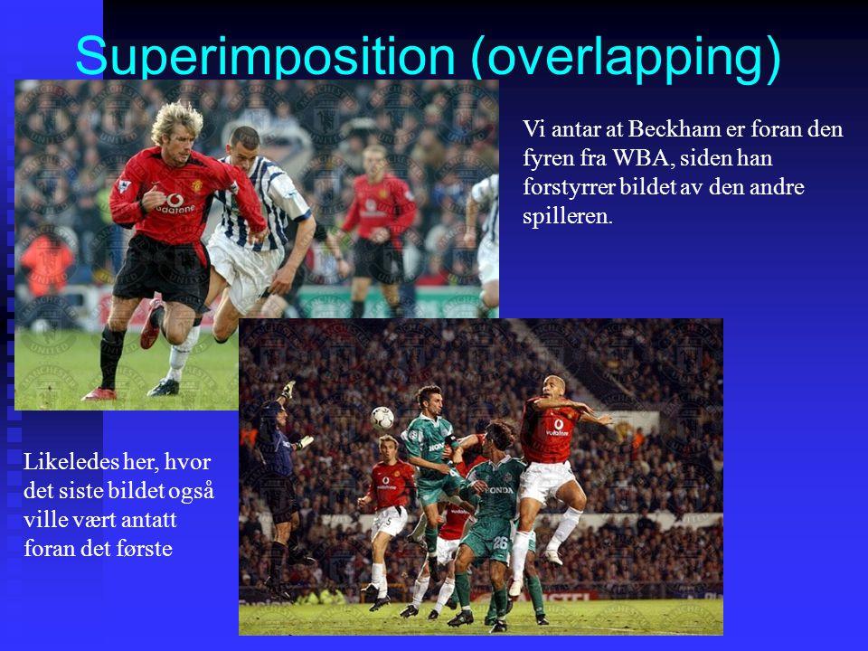 Superimposition (overlapping) Vi antar at Beckham er foran den fyren fra WBA, siden han forstyrrer bildet av den andre spilleren.