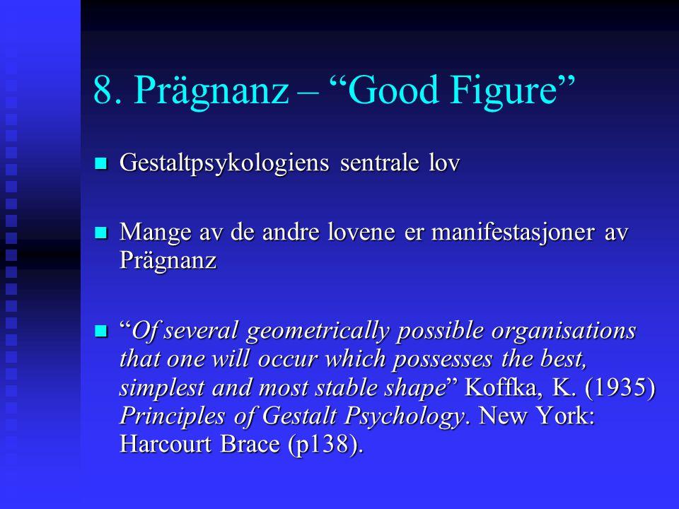 7. Kjenthet Ting vil med større sannsynlighet danne grupper hvis gruppene fremstår som kjente eller meningsfulle.