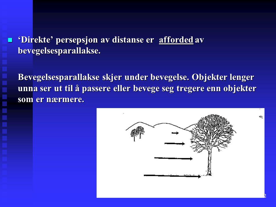 82 n 'Direkte' persepsjon av distanse er afforded av bevegelsesparallakse.