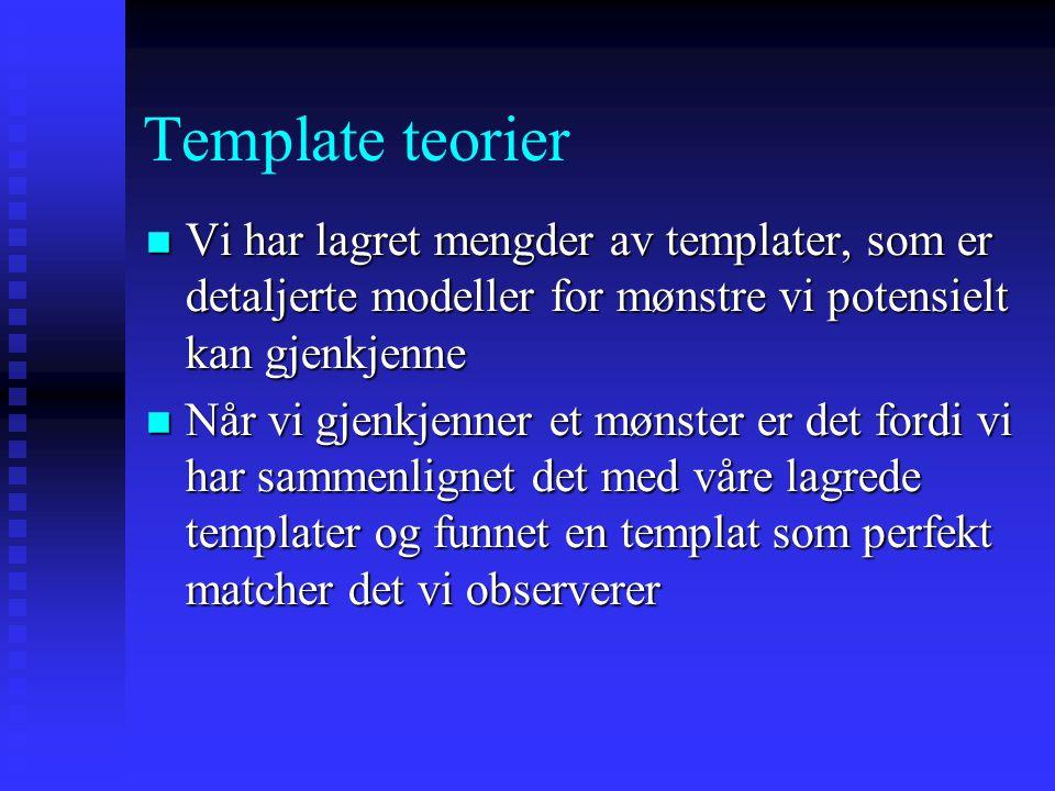 Andre bottom-up tilnærminger Template teorier Template teorier Prototype teorier Prototype teorier Trekk-teorier Trekk-teorier Strukturell-beskrivelse