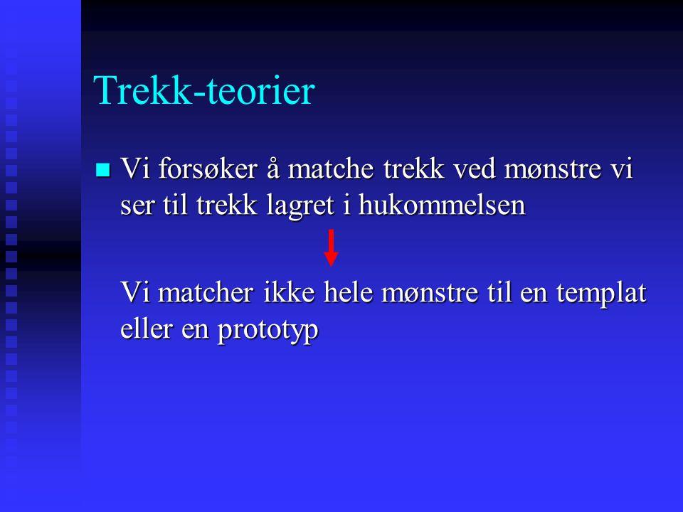 Prototyp-teorier Prototypteorier er en mer fleksibel teori enn templat teorien, i det en match ikke trenger å være eksakt Prototypteorier er en mer fl