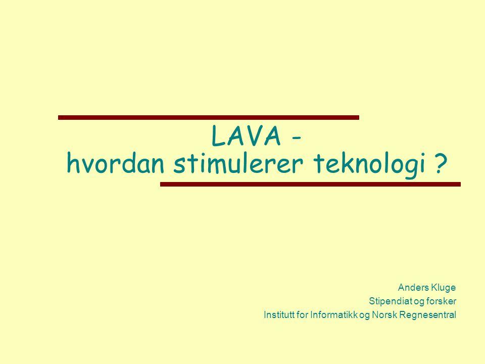 Forskningsspørsmål - LAVA Hva er det konkrete bidraget fra teknologien - hvordan får designet av teknologien effekt .