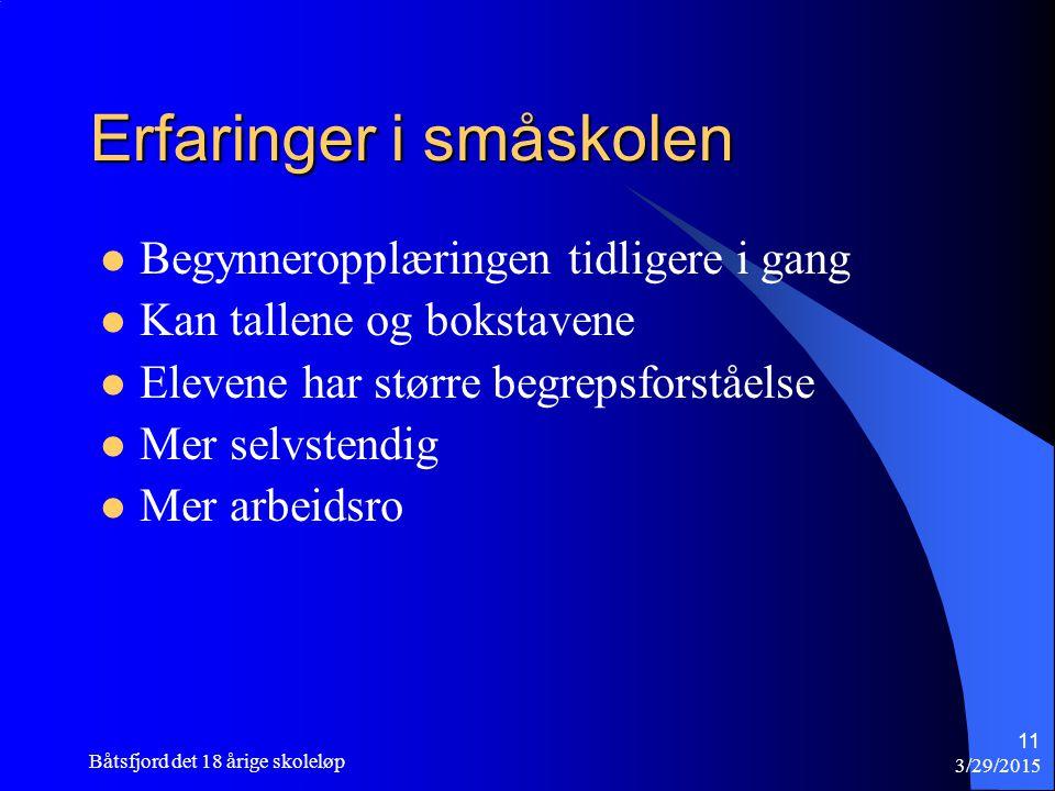 3/29/2015 Båtsfjord det 18 årige skoleløp 11 Erfaringer i småskolen Begynneropplæringen tidligere i gang Kan tallene og bokstavene Elevene har større