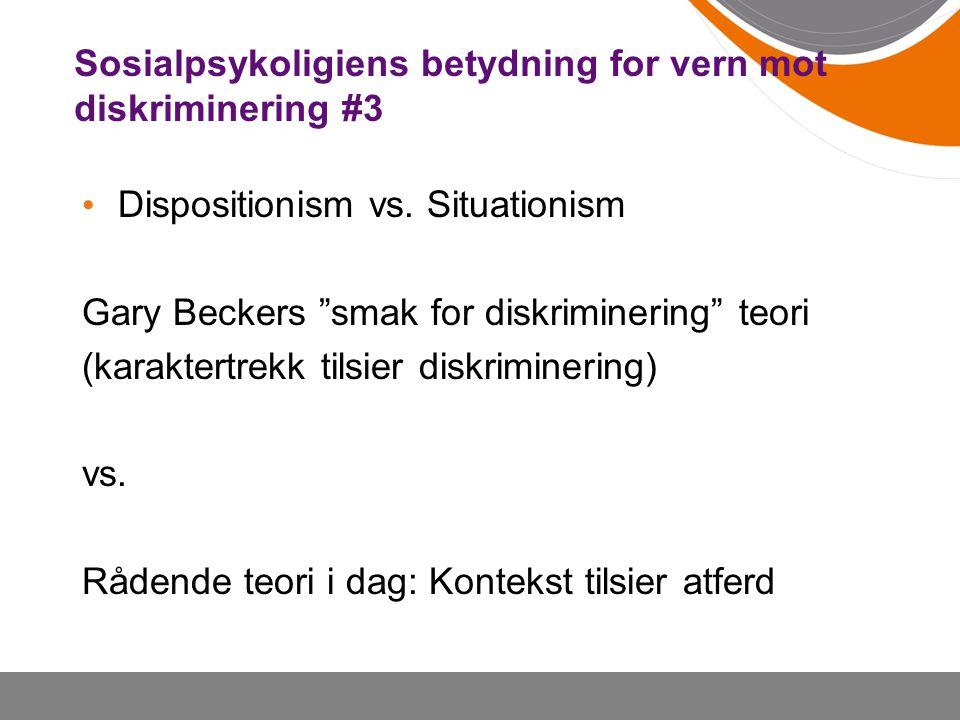 Sosialpsykoligiens betydning for vern mot diskriminering #3 Dispositionism vs.