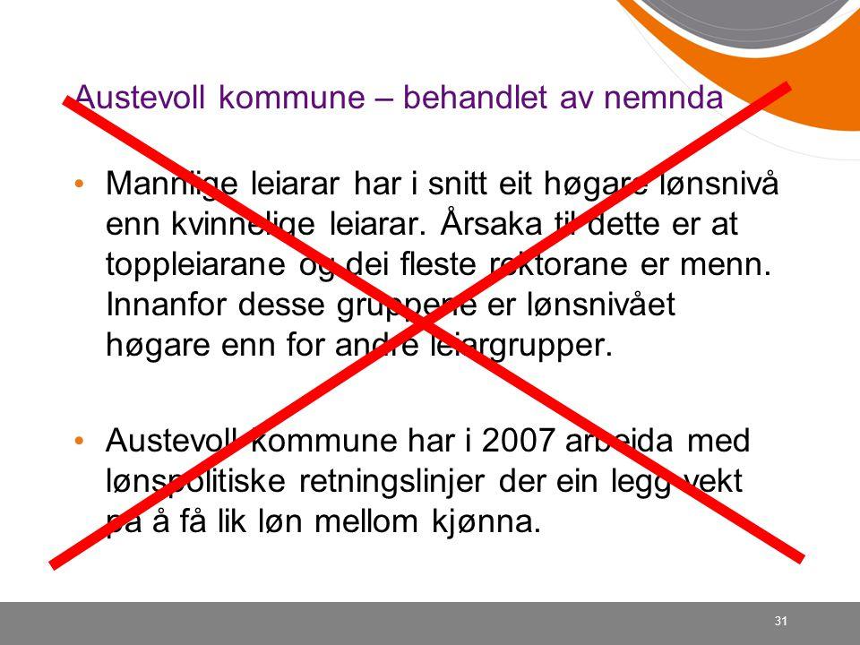 31 Austevoll kommune – behandlet av nemnda Mannlige leiarar har i snitt eit høgare lønsnivå enn kvinnelige leiarar.