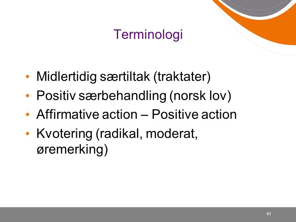 41 Terminologi Midlertidig særtiltak (traktater) Positiv særbehandling (norsk lov) Affirmative action – Positive action Kvotering (radikal, moderat, øremerking)